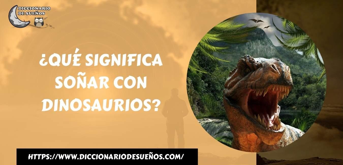 Soñar con Dinosaurios - ¡Un Sueño Antiguo!